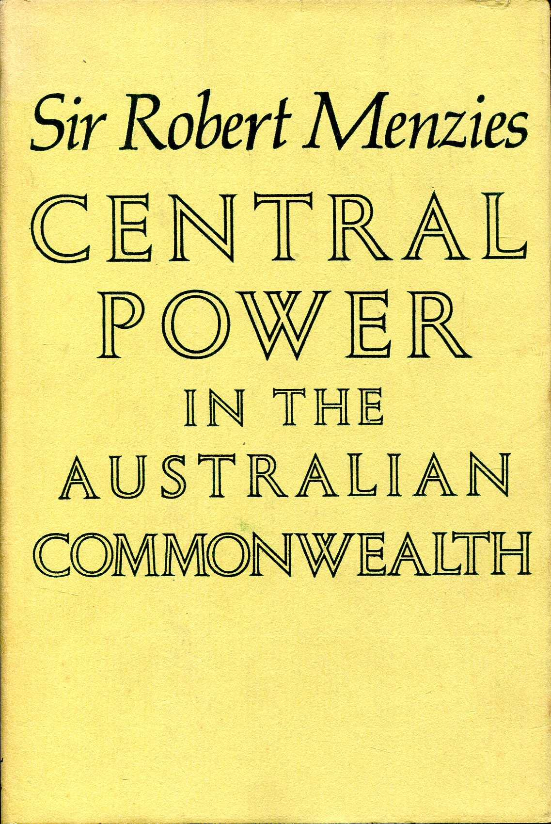 Image for Central Power in the Australian Commonwealth, an examination of the growth of Commonwealth Power in the Australian Federation