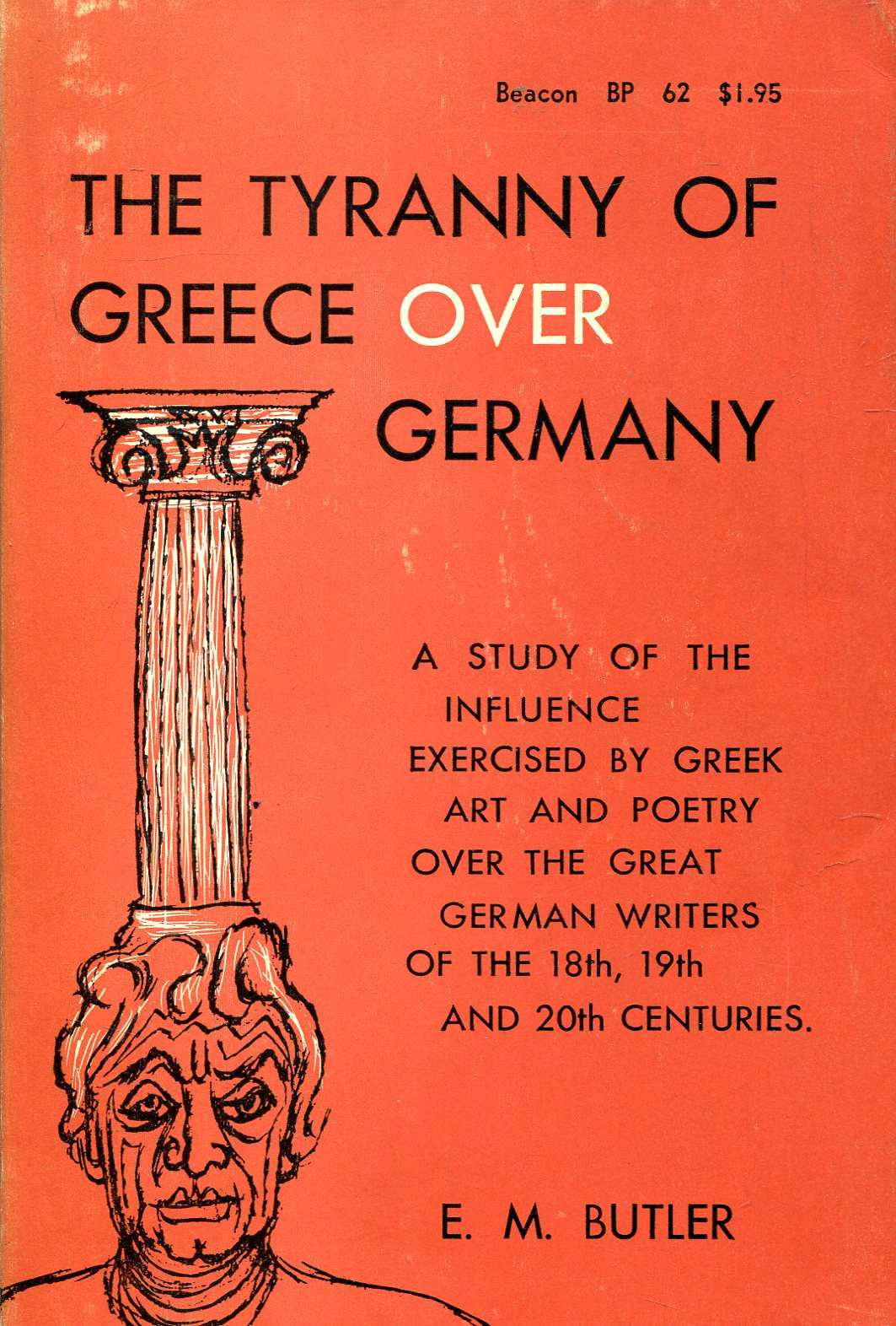 Image for The Tyranny of Greece over Germany : a study of the influence by Greek art and poetry over the great German writers