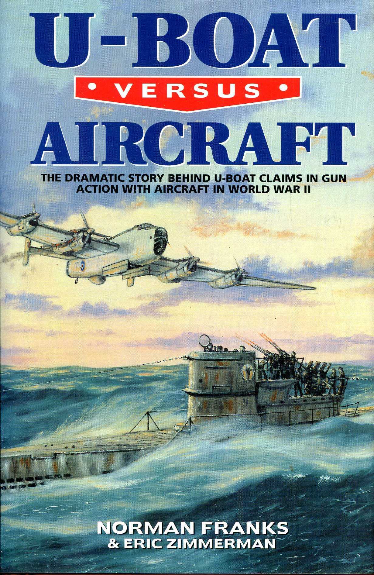 Image for U-boat Versus Aircraft : The Dramatic Story Behind U-boat Claims in Gun Action with Aircraft in World War II