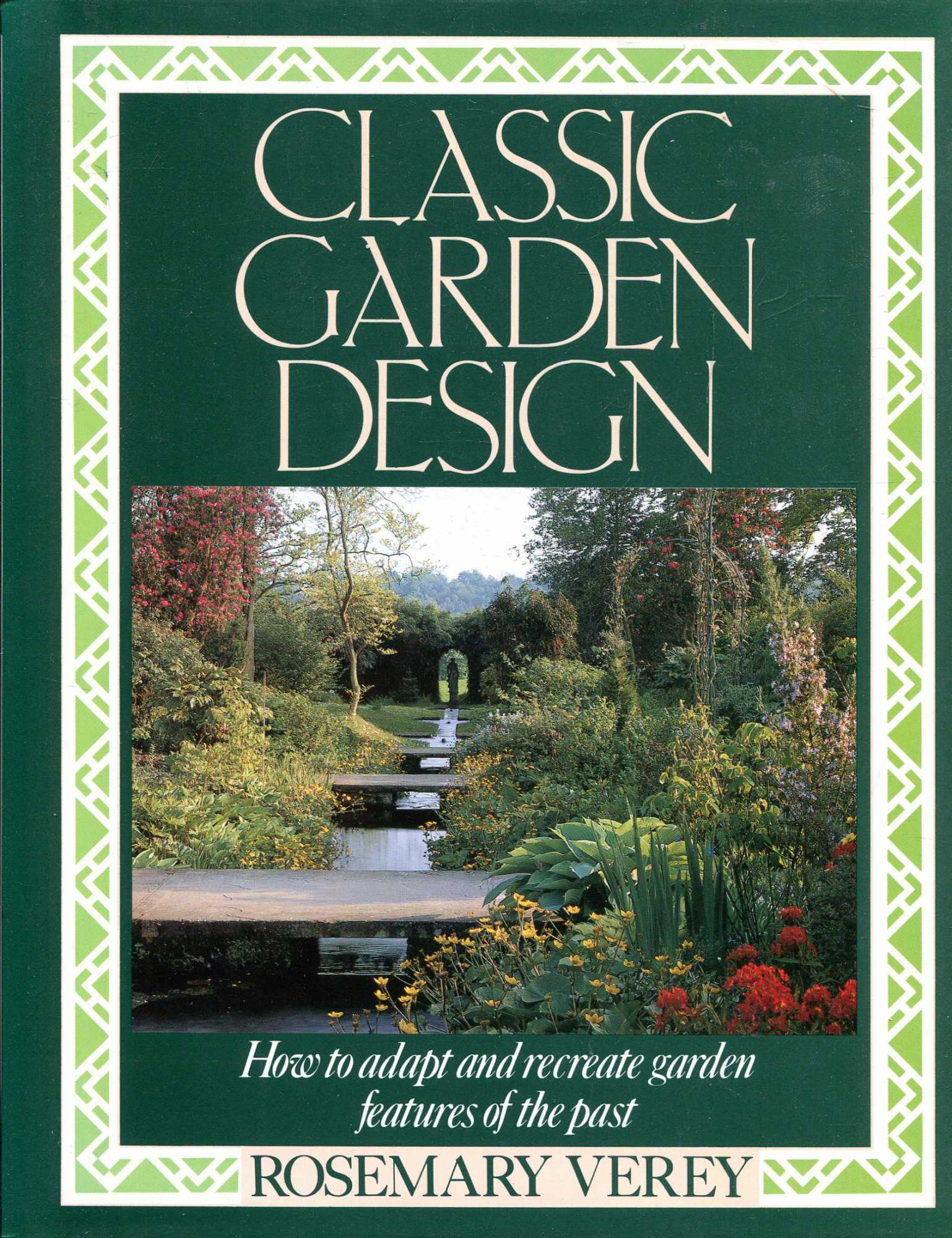 Image for Classic Garden Design: How to Adapt And Recreate Garden Features of the Past: Adapting and Recreating Garden Features of the Past