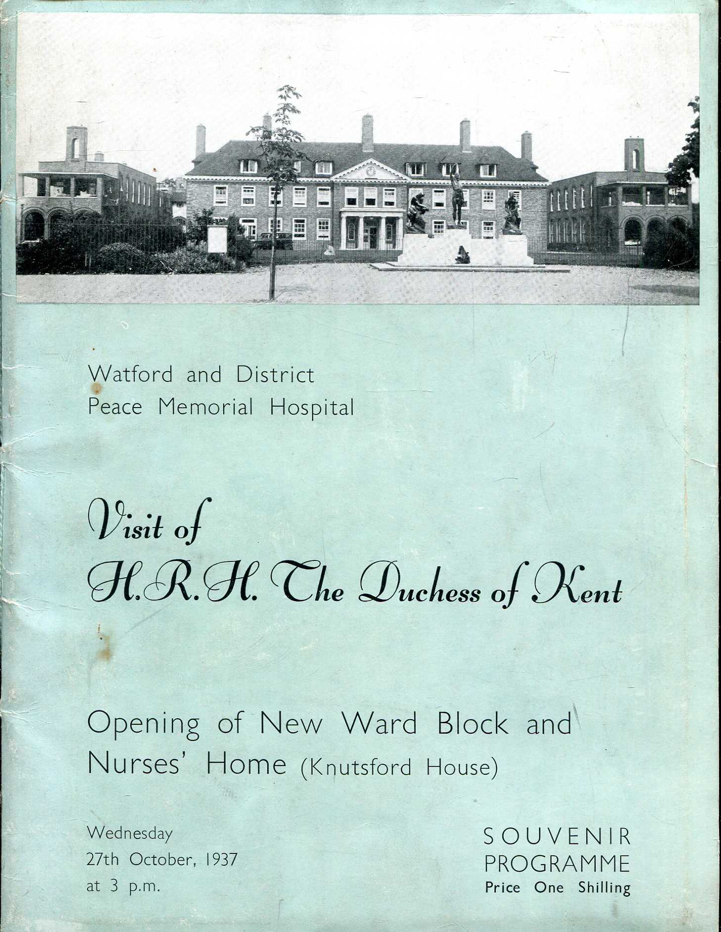 Image for Watford and District Peace Memorial Hospital : Souvenir Programme of the Opening Ceremony on the New Ward and Nurses Block by HRH The Duchess of Kent, 27th Oct. 1937