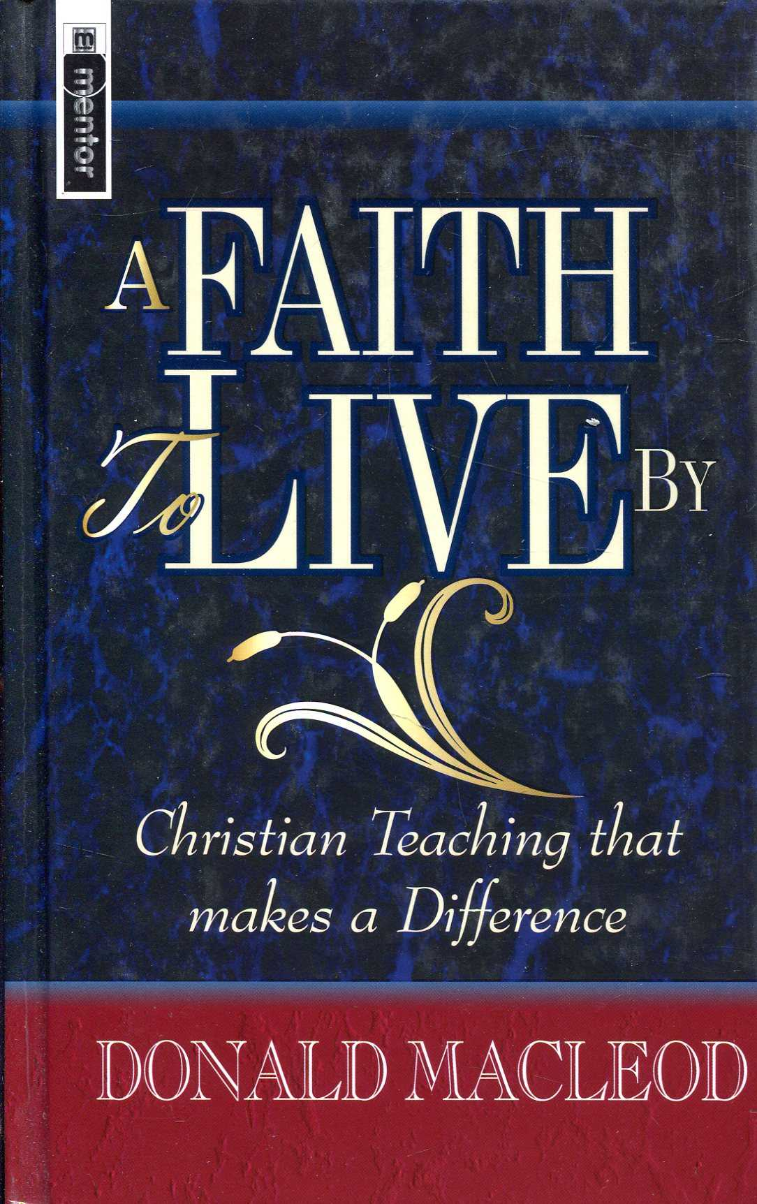 Image for A Faith To Live By : Studies in Christian Doctrine