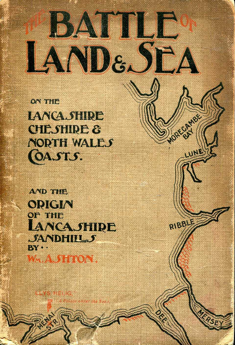 Image for The Battle of Land and Sea on the Lancashire, Cheshire and North Wales Coasts with special reference to the origin of the Lancashire Sandhills
