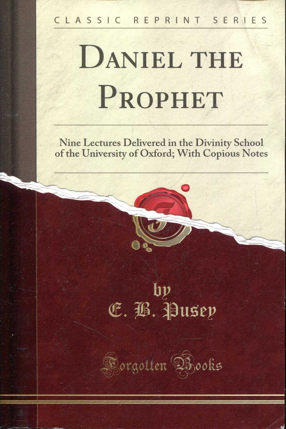 Image for Daniel the Prophet: Nine Lectures Delivered in the Divinity School of the University of Oxford; With Copious Notes (Classic Reprint)